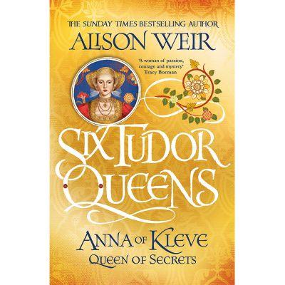Six Tudor Queens: Anna of Kleve, Queen of Secrets hardback