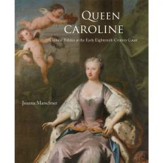 Yale University press Queen Caroline: Cultural Politics at the Early Eighteenth-century Court book