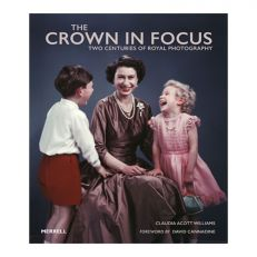 The Crown in Focus - Royal Photography book by Claudia Acott Williams