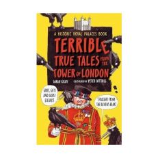 Terrible, True Tales from the Tower of London: As told by the Ravens - Sarah Kilby